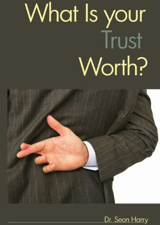 What Is Your Trust Worth?  by  Sean Harry