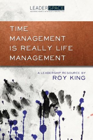 Time Management is Really Life Management Roy King