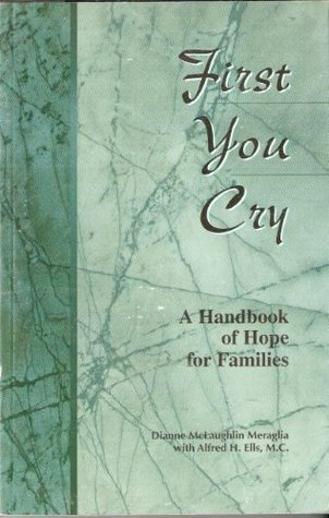 First You Cry : A Handbook of Hope for Families  by  Dianne McLaughlin Meraglia
