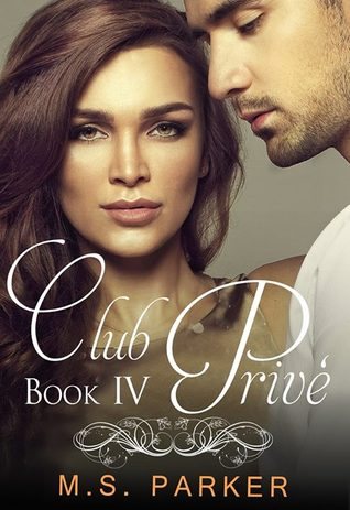 Club Privé: Book IV (Club Prive, #4) M.S. Parker