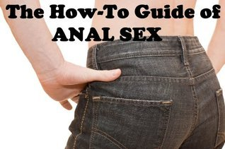 The How-To Guide of ANAL SEX  by  Alex Hawn