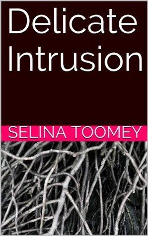 Delicate Intrusion Selina Toomey
