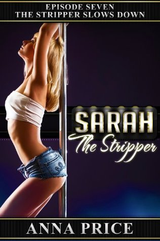 The Stripper Slows Down: A Rough Sex Erotica Story  by  Anna Price