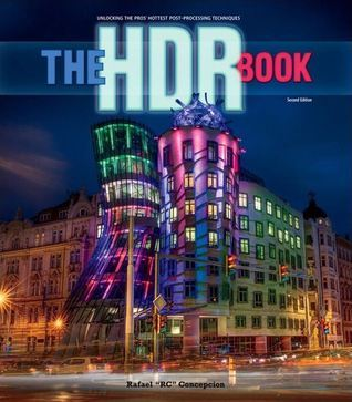 The HDR Book: Unlocking the Pros Hottest Post-Processing Techniques (2nd Edition)  by  Rafael Concepcion