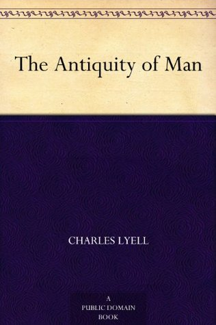 The Antiquity Of Man  by  Charles Lyell