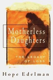 Motherless Daughters - The Legacy of Loss  by  Hope Edelman