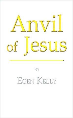 Anvil of Jesus Egen Kelly