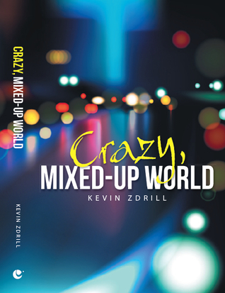 Crazy, Mixed-Up World  by  Kevin Zdrill