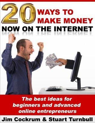 20 Ways To Make Money Now On The Internet Stuart Turnbull