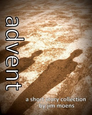 Advent: A Short Story Collection Jim Moens