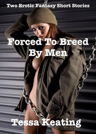 Forced To Breed By Men Tessa Keating