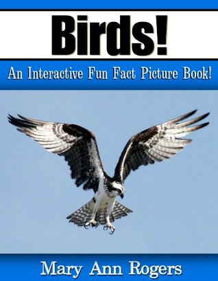 Birds: An Interactive Fun Fact Picture Book! (Amazing Animal Facts Series)  by  Mary Ann Rogers