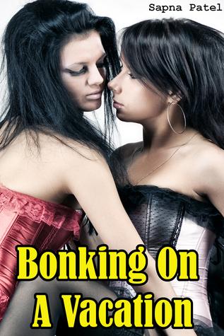 Bonking On A Vacation  by  Sapna Patel