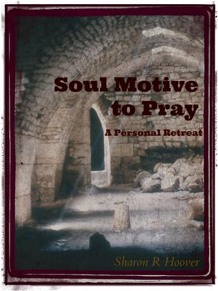 Soul Motive to Pray Sharon R. Hoover