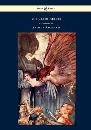 The Greek Heroes - Stories Translated From Niebuhr - Illustrated By Arthur Rackham  by  Barthold Georg Niebuhr