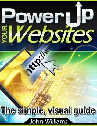 Power Up Your Websites  by  John       Williams