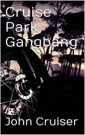 Cruise Park Gangbang John Cruiser