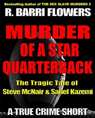 Murder of a Star Quarterback: The Tragic Tale of Steve McNair & Sahel Kazemi  by  R. Barri Flowers