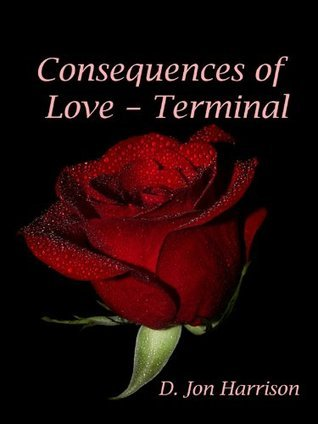 Consequences of Love: Terminal  by  D. Jon Harrison