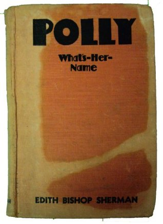Polly, whats-her-name,  by  Edith Bishop Sherman