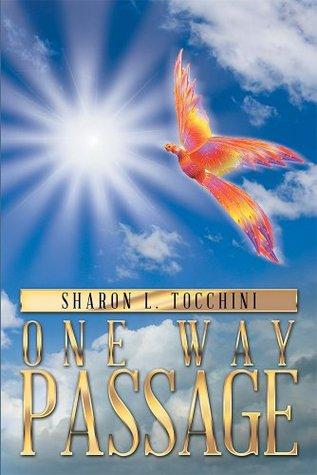 ONE WAY PASSAGE Sharon L. Tocchini