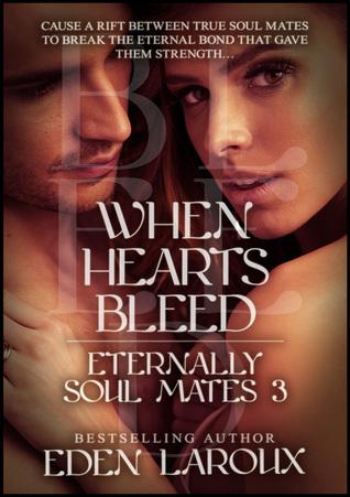 When Hearts Bleed: Eternally Soul Mates 3 Eden Laroux