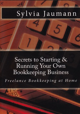 Secrets to Starting & Running Your Own Bookkeeping Business Sylvia Jaumann