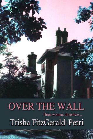 Over The Wall  by  Trisha Fitzpatrick-Petri