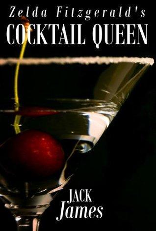Zelda Fitzgeralds Cocktail Queen Jack James