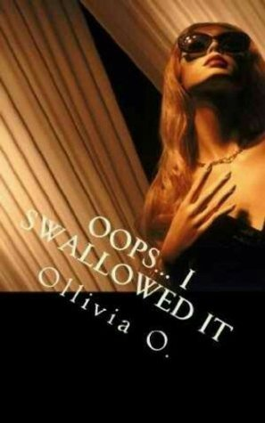 Oops...I Swallowed It:Erotic Short Story  by  Ollivia O.