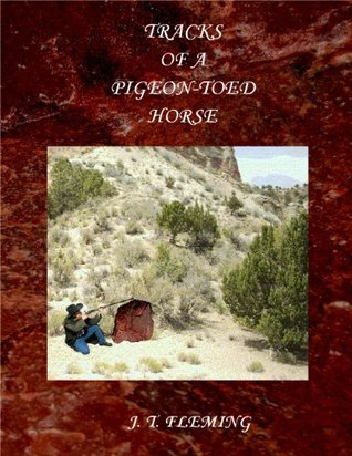 TRACKS OF A PIGEON-TOED HORSE J.T. Fleming
