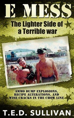 E Mess: The Lighter Side of a Terrible War T.E.D. Sullivan