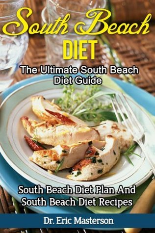 South Beach Diet - The Ultimate South Beach Diet Guide: South Beach Diet Plan And South Beach Diet Recipes To Lose 10 Pounds In A Week, Remove Cellulite, ... Foods, Diet, South Beach Diet Cookbook) Eric Masterson
