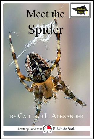 Meet the Spider: Educational Version Caitlind L. Alexander