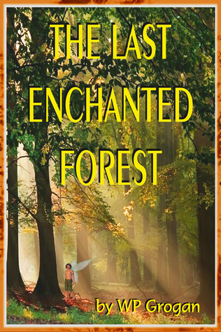 The Last Enchanted Forest W.P. Grogan