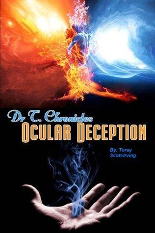 Dr. T Chronicles: Ocular Deception  by  Torey Scott Irving