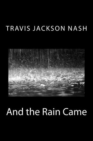 And the Rain Came  by  Travis Nash