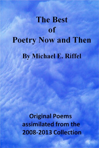 The Best of Poetry Now and Then  by  Michael E. Riffel