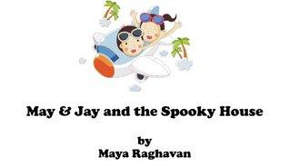 MAY & JAY AND THE SPOOKY HOUSE Maya Raghavan
