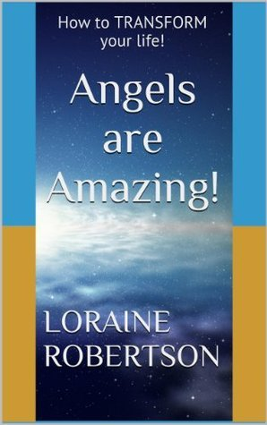 Angels are Amazing!: How to TRANSFORM your life!  by  Loraine Robertson