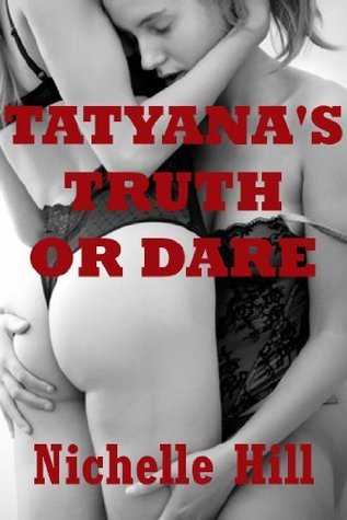 Tatyanas Truth or Dare: A First Lesbian Sex Experience Nichelle Hill