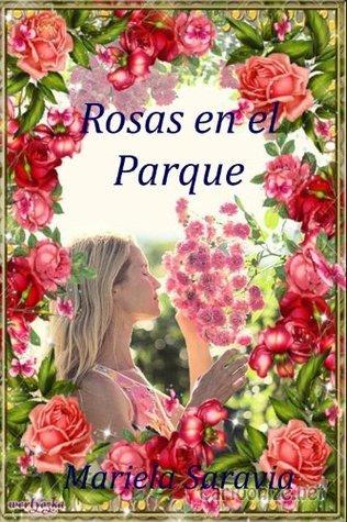 Rosas en el Parque: Un amor de toda la vida  by  Mariela Saravia Valverde