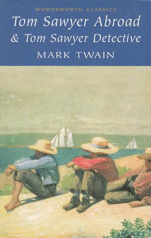 Tom Sawyer Abroad & Tom Sawyer Detective  by  Mark Twain