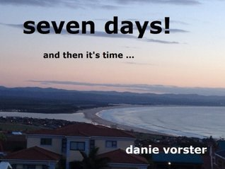 Seven Days!: God gives us 7 days to complete our creation. How far are YOU?  by  Danie Vorster