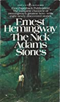 a opinion on the nick adams stories In hemingway's nick adams stories, nick is a young man that goes off to war there are quite a few different stories about him and how he grows up.