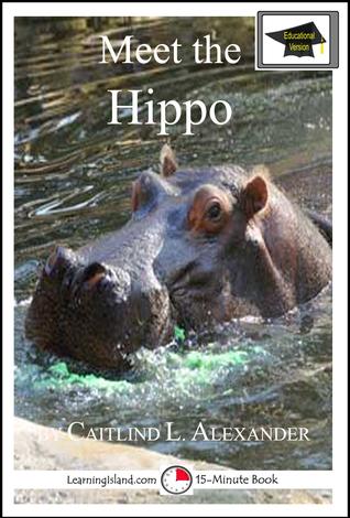 Meet the Hippo: Educational Version Caitlind L. Alexander