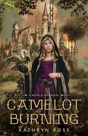 Camelot Burning Kathryn  Rose