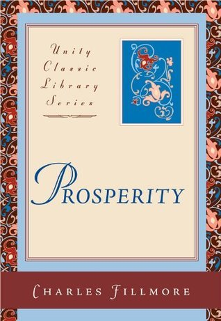 Prosperity (Unity Classic Library Series)  by  Charles Fillmore