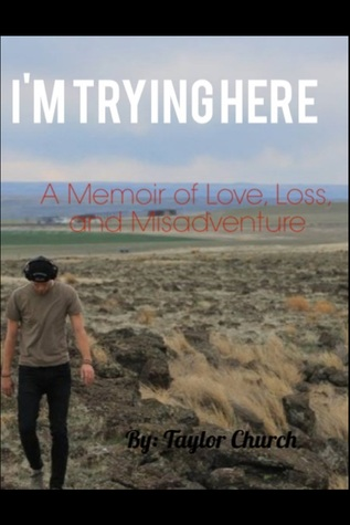 Im Trying Here: A Memoir of Love, Loss, and Misadventure Taylor Church