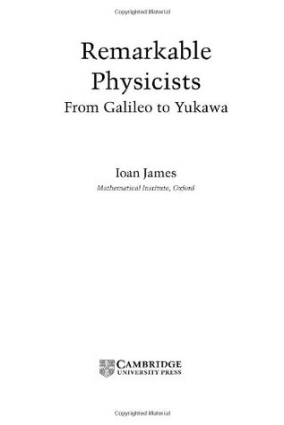 Remarkable Physicists: From Galileo to Yukawa  by  Ioan James